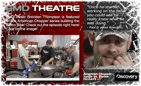 EMD owner Brendon Thompson is featured on the American Chopper series building the Gieco Bike! Check out the episode video right here! Click on the image!
